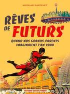 Couverture du livre « Reves de futurs, quand nos grands-parents imaginaient l'an 2000 » de Nicolas Cartelet aux éditions Ouest France