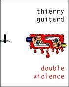 Couverture du livre « Double violence » de Thierry Guitard aux éditions Verticales