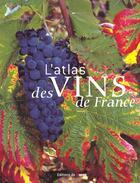 Couverture du livre « L'atlas des vins de france guide complet des vignobles et des appellations controlees » de Monza/Woutaz/Sellier aux éditions De Monza Jean-pierre