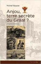 Couverture du livre « Anjou, terre secrète du Graal ; l'enquête historique » de Michel Vaissier aux éditions Feuillage
