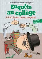 Couverture du livre « Enquête au collège T.3 ; P.P. Cul-Vert détective privé » de Jean-Philippe Arrou-Vignod aux éditions Gallimard-jeunesse