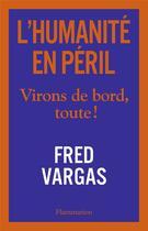 Couverture du livre « L'humanité en péril ; virons de bord toute ! » de Fred Vargas aux éditions Flammarion