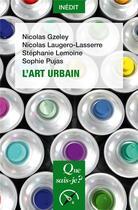 Couverture du livre « L'art urbain » de Stephanie Lemoine et Sophie Pujas et Nicolas Gzeley et Nicolas Laugero-Lasserre aux éditions Que Sais-je ?