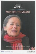 Couverture du livre « Montre-toi vivant ; en dialogue avec Christiane Singer » de Leonard Appel aux éditions Le Passeur