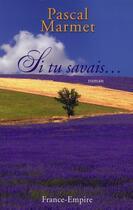 Couverture du livre « Si tu savais... » de Pascal Marmet aux éditions France-empire