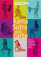 Couverture du livre « Kama sutra à la carte ; enfin un Kama Sutra adapté à votre appétit et à vos goûts ! » de Emma Mars aux éditions Leduc.s