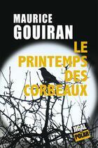Couverture du livre « Le printemps des corbeaux » de Maurice Gouiran aux éditions Jigal