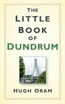 Couverture du livre « The Little Book of Dundrum » de Oram Hugh aux éditions History Press Digital