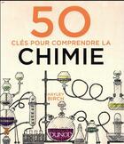 Couverture du livre « 50 clés pour comprendre la chimie » de Hayley Birch aux éditions Dunod