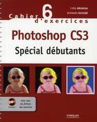Couverture du livre « Cahier d'exercices t.6 ; Photoshop CS3 ; spécial débutants » de Cyril Bruneau aux éditions Eyrolles