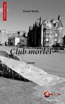 Couverture du livre « Club mortel » de Daniel Bailly aux éditions Ex Aequo