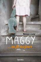Couverture du livre « Maggy ; au fil des jours » de Monique Condat aux éditions Geste