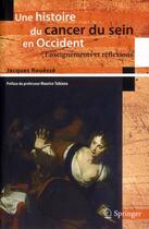 Couverture du livre « Une histoire du cancer du sein en Occident ; enseignements et réflexions » de Jacques Rouesse aux éditions Springer