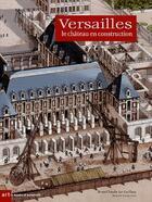 Couverture du livre « Versailles, le château en construction » de Le Guillou Jean-Clau aux éditions Art Lys