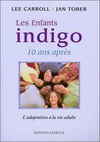Couverture du livre « Les enfants indigo ; 10 ans après ; l'adaptation à la vie adulte » de Lee Carroll et Jan Tober aux éditions Exergue