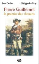 Couverture du livre « Pierre Guillemot le premier des chouans » de Jean Guillot et Philippe Le May aux éditions Montagnes Noires