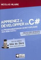 Couverture du livre « Apprenez à développer en C# ; la programmation C#.net expliquée aux débutants ! » de Nicolas Hilaire aux éditions Openclassrooms