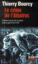 Couverture du livre « Le crime de l'albatros ; Célestin Louise, flic et soldat » de Thierry Bourcy aux éditions Gallimard