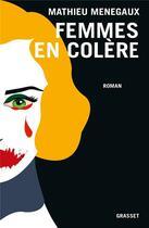 Couverture du livre « Femmes en colère » de Mathieu Menegaux aux éditions Grasset Et Fasquelle