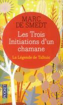 Couverture du livre « Les trois initiations d'un chamane » de Marc De Smedt aux éditions Pocket