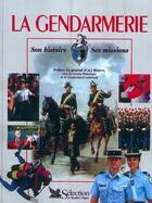Couverture du livre « La Gendarmerie, Son Histoire, Ses Missions » de General Marion aux éditions Selection Du Reader's Digest