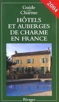 Couverture du livre « Hotels Et Auberges De Charme En France ; Guide 2004 » de Jean De Beaumont aux éditions Rivages