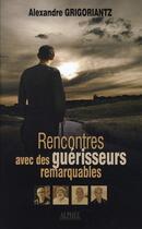 Couverture du livre « Rencontre avec des guérisseurs remarquables » de Alexandre Grigoriantz aux éditions Alphee.jean-paul Bertrand