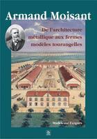 Couverture du livre « Armand Moisant ; de l'architecture métallique aux fermes modèles tourangelles » de Madeleine Fargues aux éditions Editions Sutton