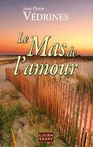 Couverture du livre « Le mas de l'amour » de Jean-Pierre Vedrines aux éditions Lucien Souny