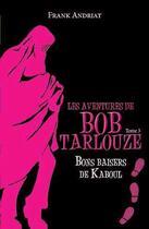 Couverture du livre « Les aventures de Bob Tarlouze T.3 ; bons baisers de Kaboul » de Frank Andriat aux éditions Ker Editions