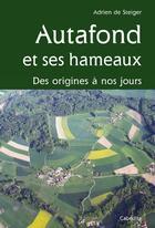 Couverture du livre « Autafond Et Ses Hameaux, Des Origines A Nos Jours » de De Steiger Adrien aux éditions Cabedita