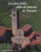Couverture du livre « Les plus belles villes de charme de Toscane » de James Bentley aux éditions Bibliotheque Des Arts