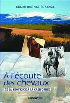 Couverture du livre « À l'écoute des chevaux ; de la Provence à la Californie » de Celou Bonnet Lorenzi aux éditions Bookelis