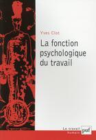 Couverture du livre « La fonction psychologique du travail (6e édition) » de Yves Clot aux éditions Puf