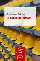 Couverture du livre « Le facteur humain » de Christophe Dejours aux éditions Que Sais-je ?