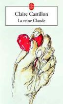 Couverture du livre « La reine Claude » de Claire Castillon aux éditions Lgf