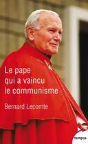 Couverture du livre « Le pape qui a vaincu le communisme » de Bernard Lecomte aux éditions Tempus/perrin