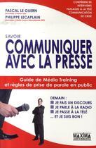 Couverture du livre « Savoir communiquer avec la presse » de Pascal Le Guern aux éditions Maxima Laurent Du Mesnil
