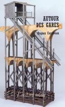 Couverture du livre « Autour des gares » de Hugues Corriveau aux éditions Instant Meme