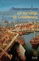 Couverture du livre « Le sortilège de Louisbourg » de Daniel Marchildon aux éditions David