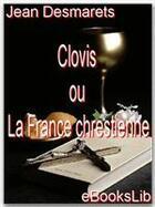 Couverture du livre « Clovis ou la France chrestienne » de Jean Desmarets De Saint-Sorlin aux éditions Ebookslib