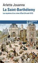 Couverture du livre « La Saint-Barthélemy ; les mystères d'un crime d'Etat (24 août 1572) » de Arlette Jouanna aux éditions Gallimard