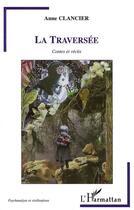 Couverture du livre « La traversée ; contes et récits » de Anne Clancier aux éditions L'harmattan