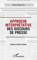 Couverture du livre « Approche interprétative des discours de presse » de Victor Allouche aux éditions L'harmattan