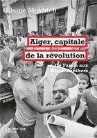 Couverture du livre « Alger, capitale de la révolution ; de Fanon aux Black Panthers » de Elaine Mokhtefi aux éditions Fabrique