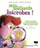 Couverture du livre « Mille milliards de microbes ; virus, bactéries et autres minuscules alliés de notre corps » de Roland Garrigue et Marc Giraud aux éditions Delachaux & Niestle