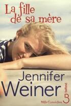 Couverture du livre « La fille de sa mère » de Jennifer Weiner aux éditions Belfond