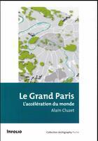 Couverture du livre « Le Grand Paris ; l'accélération du monde » de Alain Cluzet aux éditions Infolio