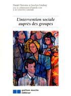 Couverture du livre « L'intervention sociale aupres des groupes » de Turcotte Daniel / Li aux éditions Gaetan Morin