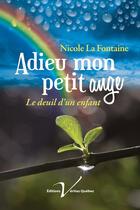 Couverture du livre « Adieu mon petit ange ; le deuil d'un enfant » de Nicole La Fontaine aux éditions Editions Veritas